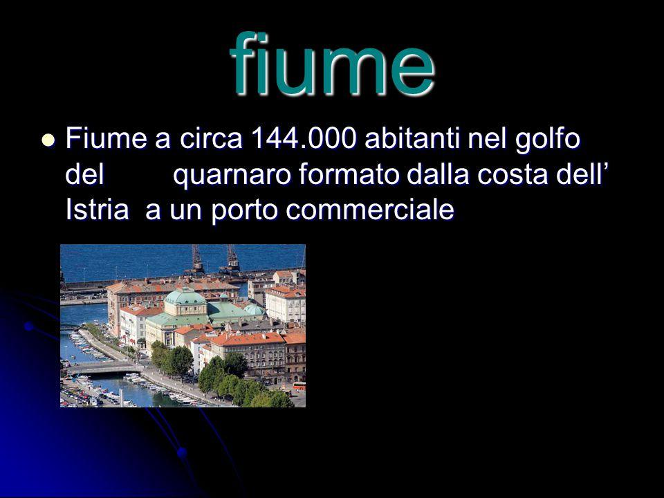 fiume Fiume a circa 144.000 abitanti nel golfo del quarnaro formato dalla costa dell' Istria a un porto commerciale.