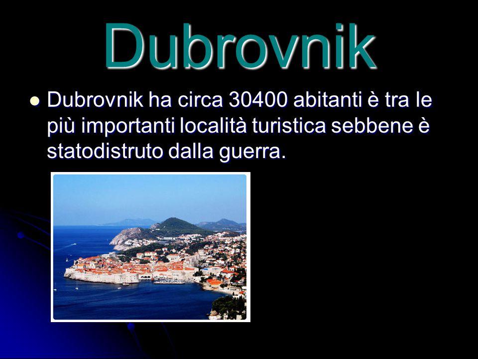 Dubrovnik Dubrovnik ha circa 30400 abitanti è tra le più importanti località turistica sebbene è statodistruto dalla guerra.