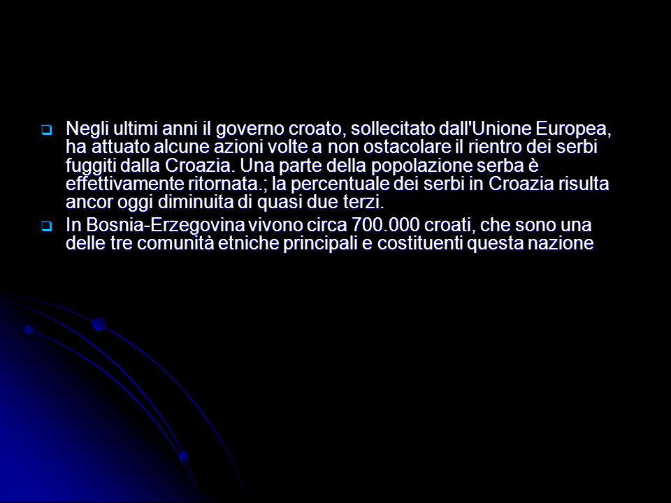 Negli ultimi anni il governo croato, sollecitato dall Unione Europea, ha attuato alcune azioni volte a non ostacolare il rientro dei serbi fuggiti dalla Croazia. Una parte della popolazione serba è effettivamente ritornata.; la percentuale dei serbi in Croazia risulta ancor oggi diminuita di quasi due terzi.