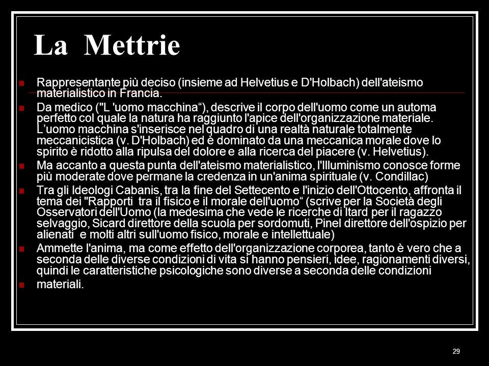 La Mettrie Rappresentante più deciso (insieme ad Helvetius e D Holbach) dell ateismo materialistico in Francia.