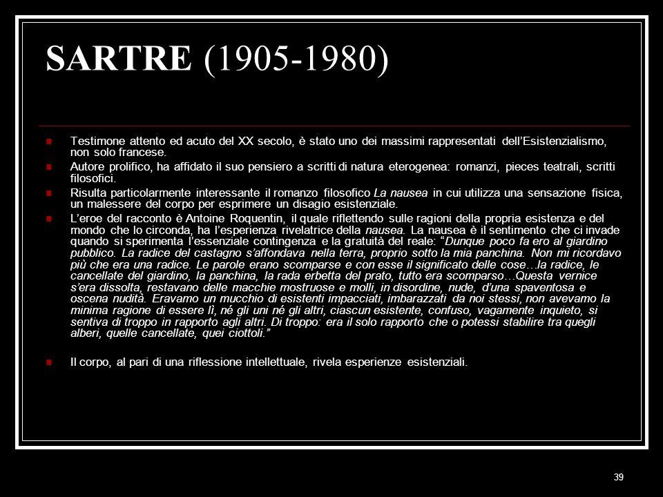 SARTRE (1905-1980) Testimone attento ed acuto del XX secolo, è stato uno dei massimi rappresentati dell'Esistenzialismo, non solo francese.