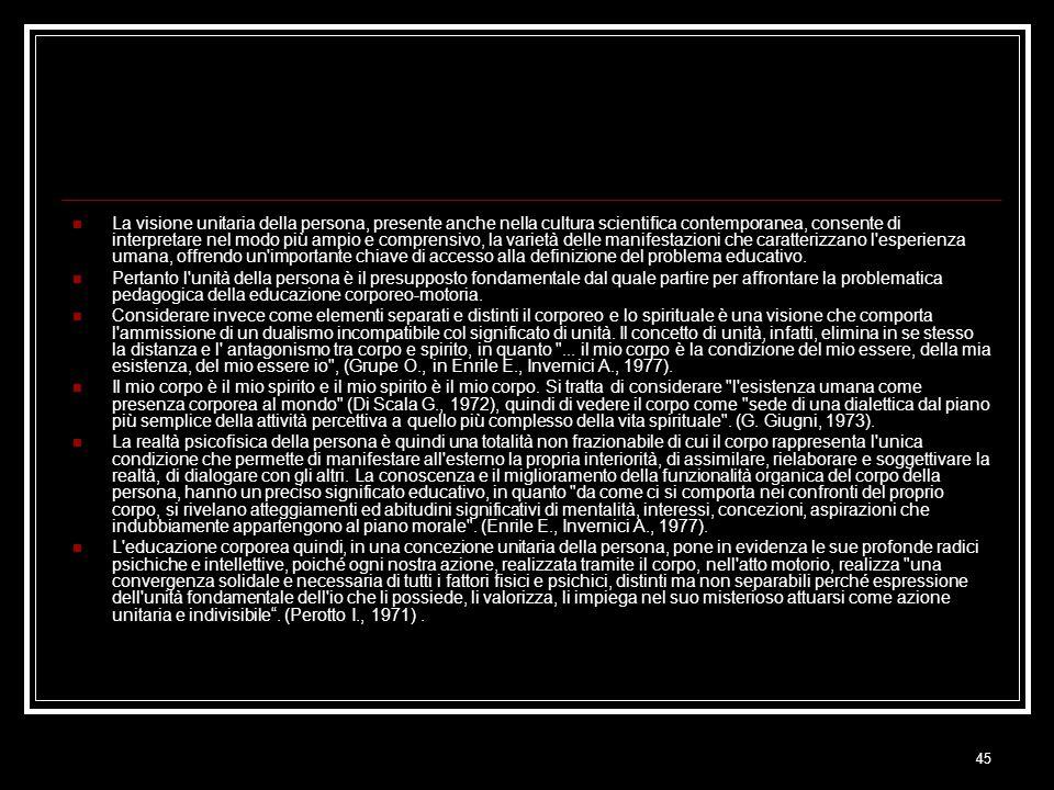 La visione unitaria della persona, presente anche nella cultura scientifica contemporanea, consente di interpretare nel modo più ampio e comprensivo, la varietà delle manifestazioni che caratterizzano l esperienza umana, offrendo un importante chiave di accesso alla definizione del problema educativo.