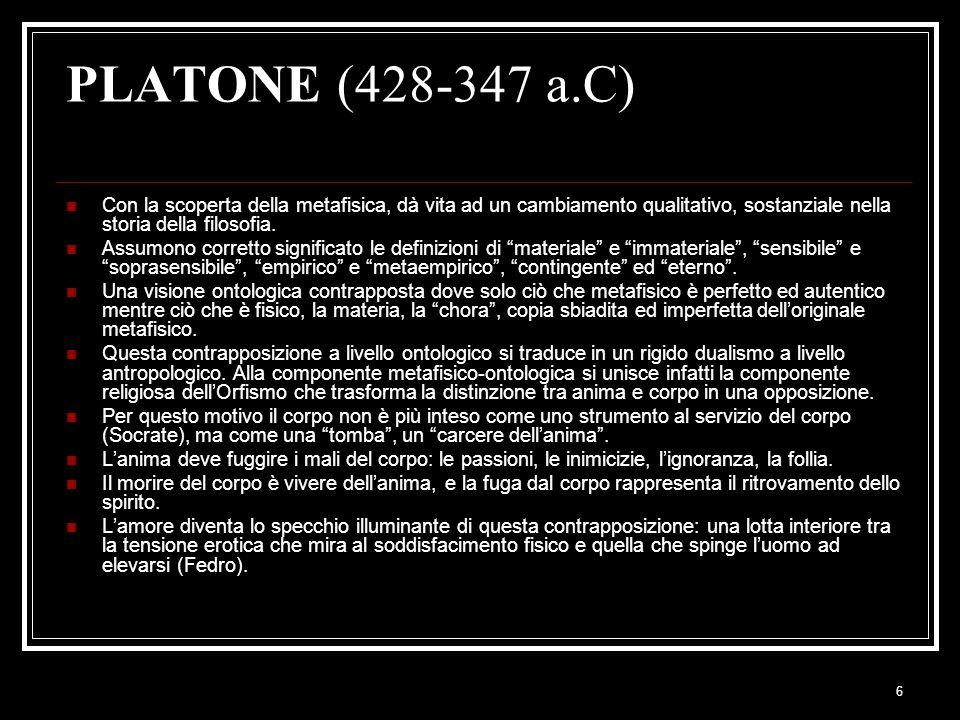 PLATONE (428-347 a.C) Con la scoperta della metafisica, dà vita ad un cambiamento qualitativo, sostanziale nella storia della filosofia.