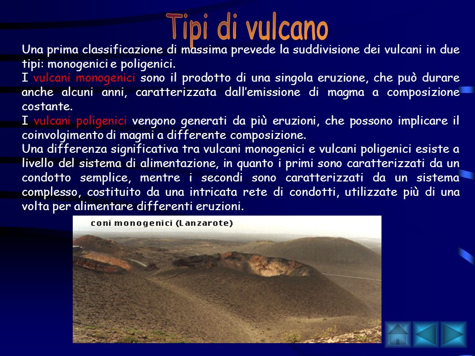 Tipi di vulcano Una prima classificazione di massima prevede la suddivisione dei vulcani in due tipi: monogenici e poligenici.