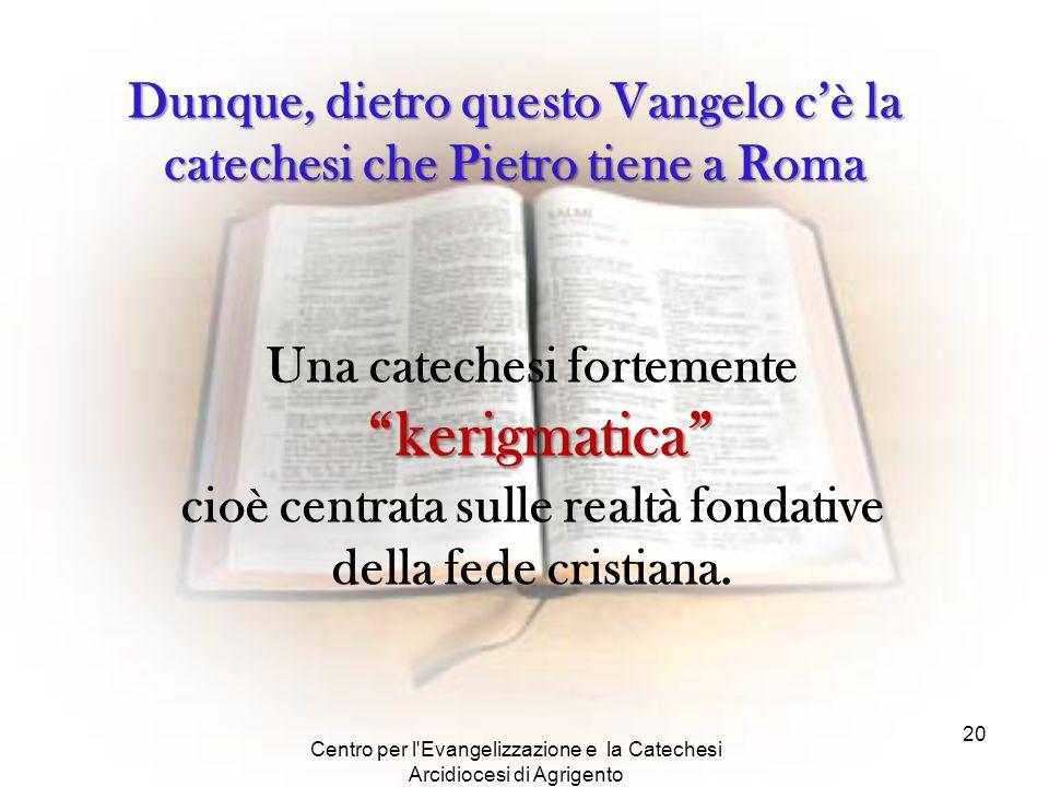 Dunque, dietro questo Vangelo c'è la catechesi che Pietro tiene a Roma