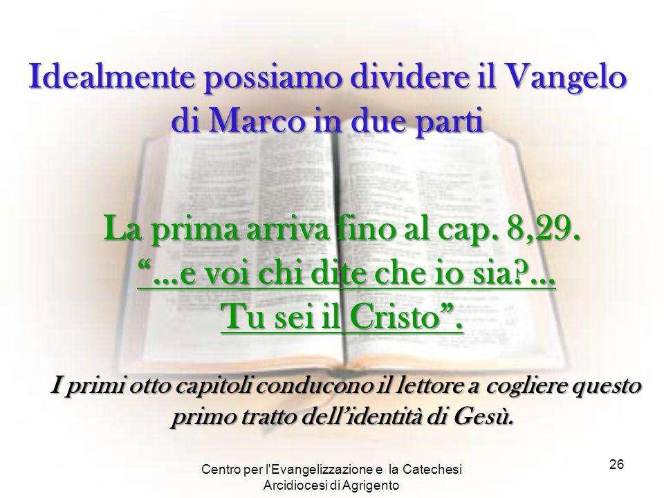 Idealmente possiamo dividere il Vangelo di Marco in due parti