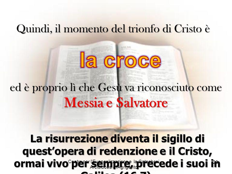 la croce Quindi, il momento del trionfo di Cristo è