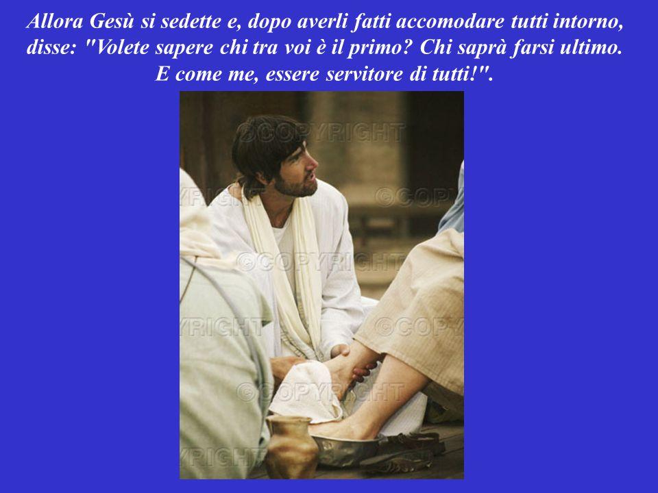Allora Gesù si sedette e, dopo averli fatti accomodare tutti intorno, disse: Volete sapere chi tra voi è il primo.