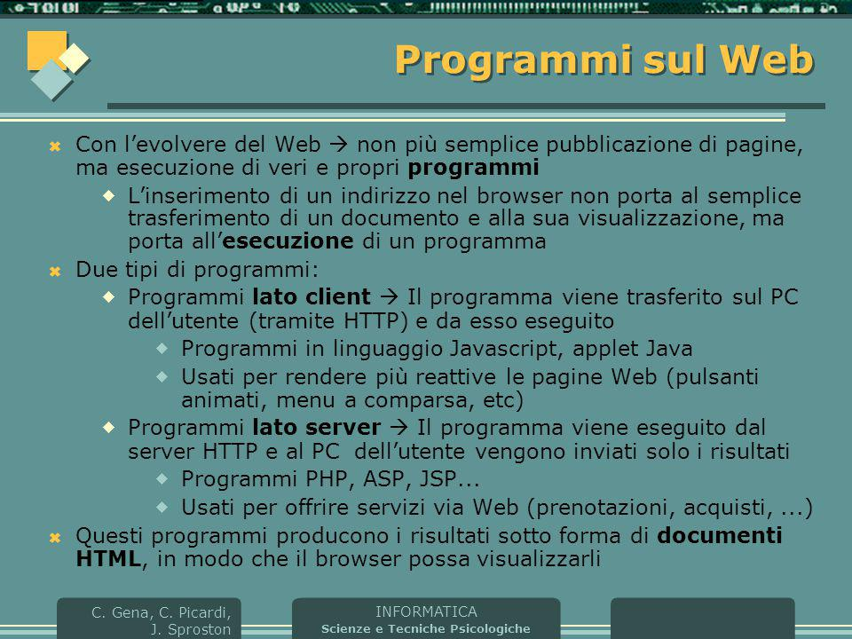 Programmi sul Web Con l'evolvere del Web  non più semplice pubblicazione di pagine, ma esecuzione di veri e propri programmi.