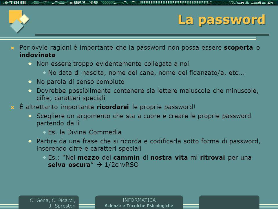 La password Per ovvie ragioni è importante che la password non possa essere scoperta o indovinata. Non essere troppo evidentemente collegata a noi.