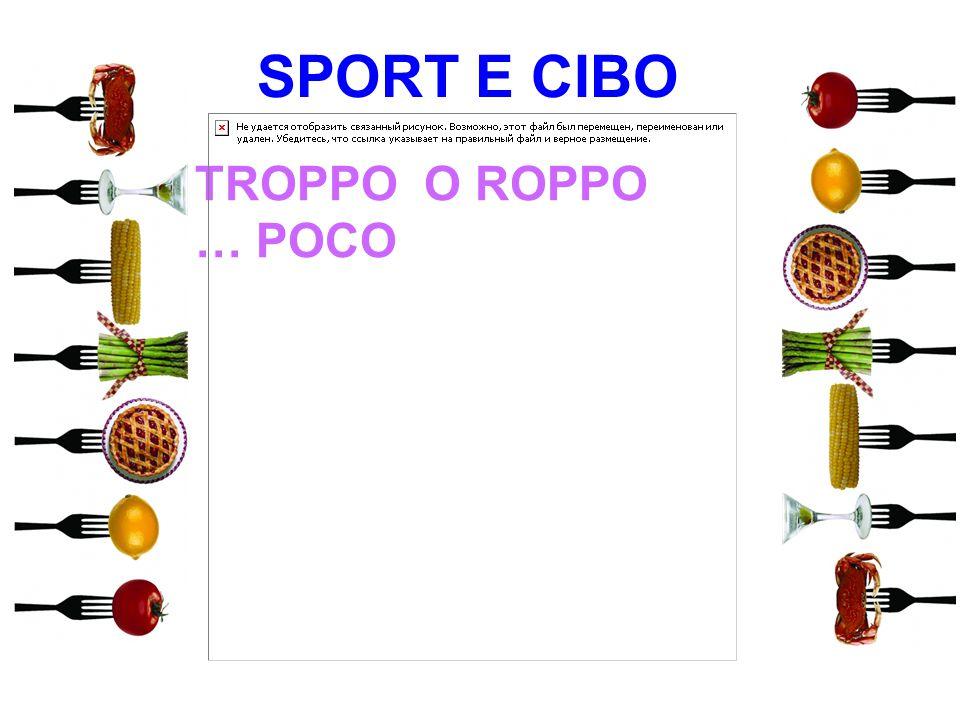 SPORT E CIBO TROPPO O ROPPO … POCO 9 9 9 9