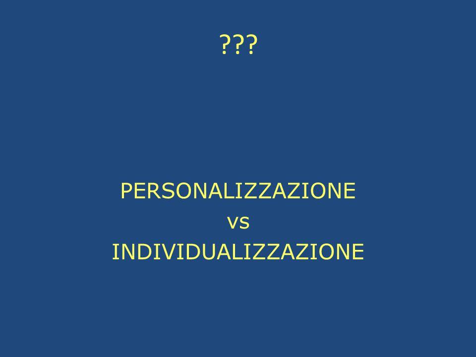 PERSONALIZZAZIONE vs INDIVIDUALIZZAZIONE