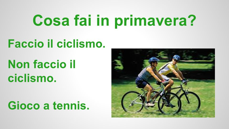 Cosa fai in primavera Faccio il ciclismo. Non faccio il ciclismo.