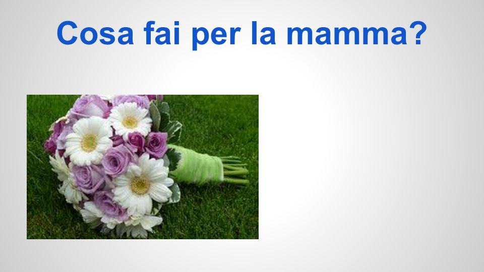 Cosa fai per la mamma