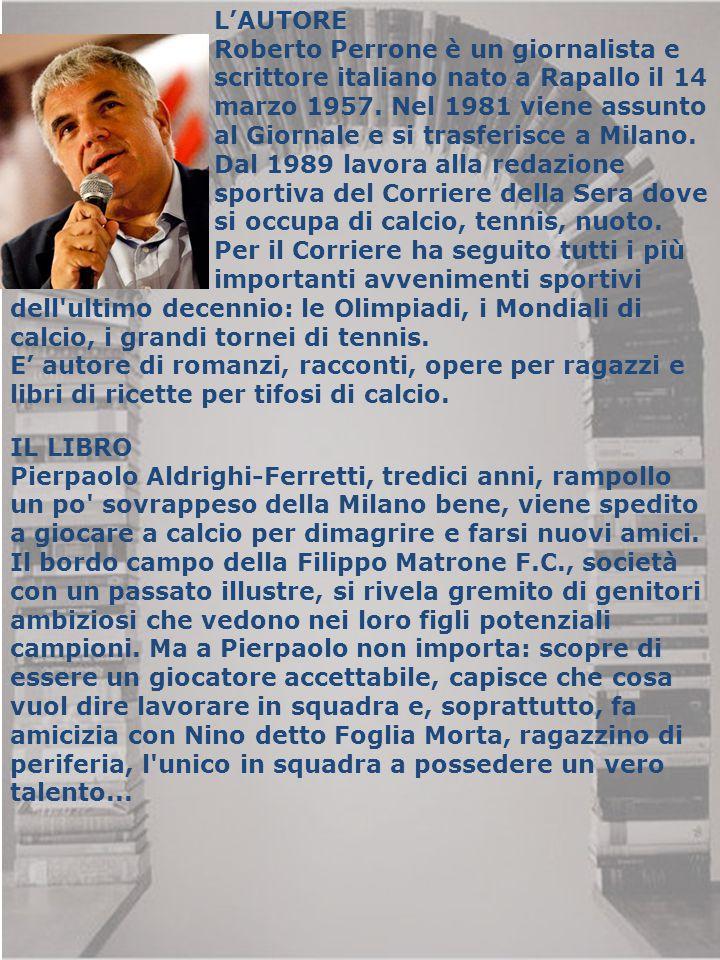 L'AUTORE Roberto Perrone è un giornalista e. scrittore italiano nato a Rapallo il 14. marzo 1957. Nel 1981 viene assunto.
