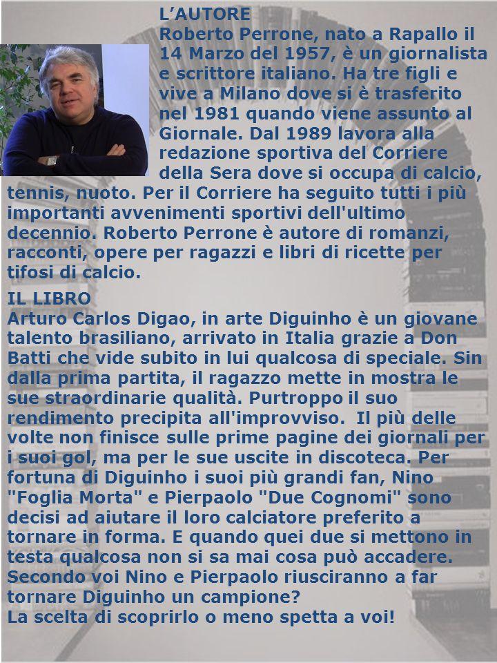 L'AUTORE Roberto Perrone, nato a Rapallo il. 14 Marzo del 1957, è un giornalista. e scrittore italiano. Ha tre figli e.