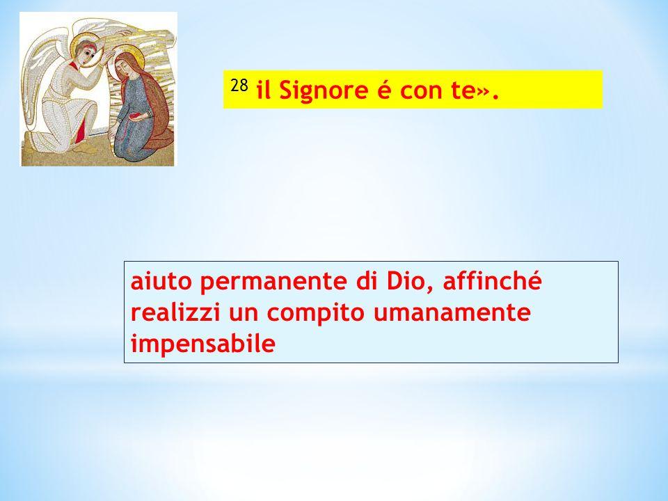 28 il Signore é con te».