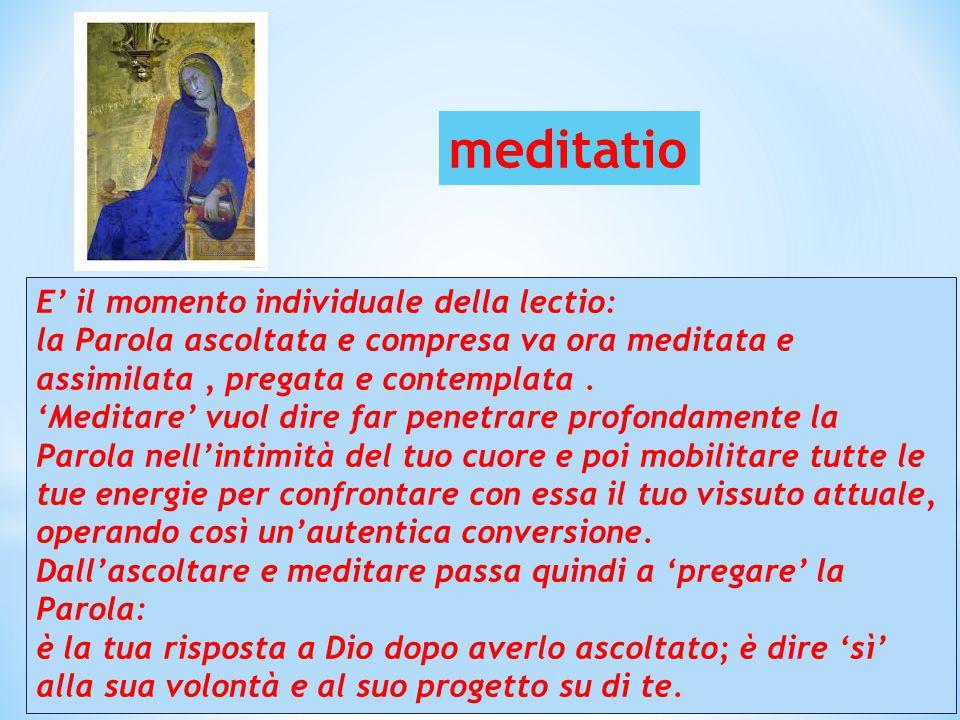 meditatio E' il momento individuale della lectio: