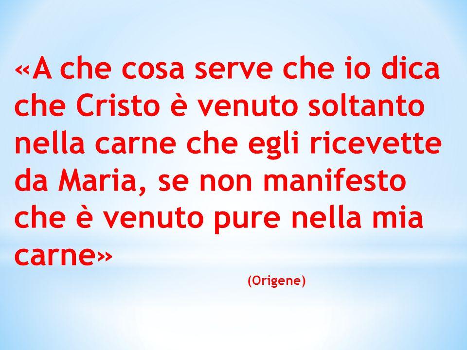 «A che cosa serve che io dica che Cristo è venuto soltanto nella carne che egli ricevette da Maria, se non manifesto che è venuto pure nella mia carne»