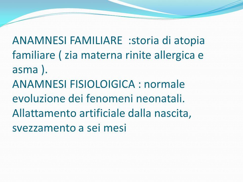ANAMNESI FAMILIARE :storia di atopia familiare ( zia materna rinite allergica e asma ).