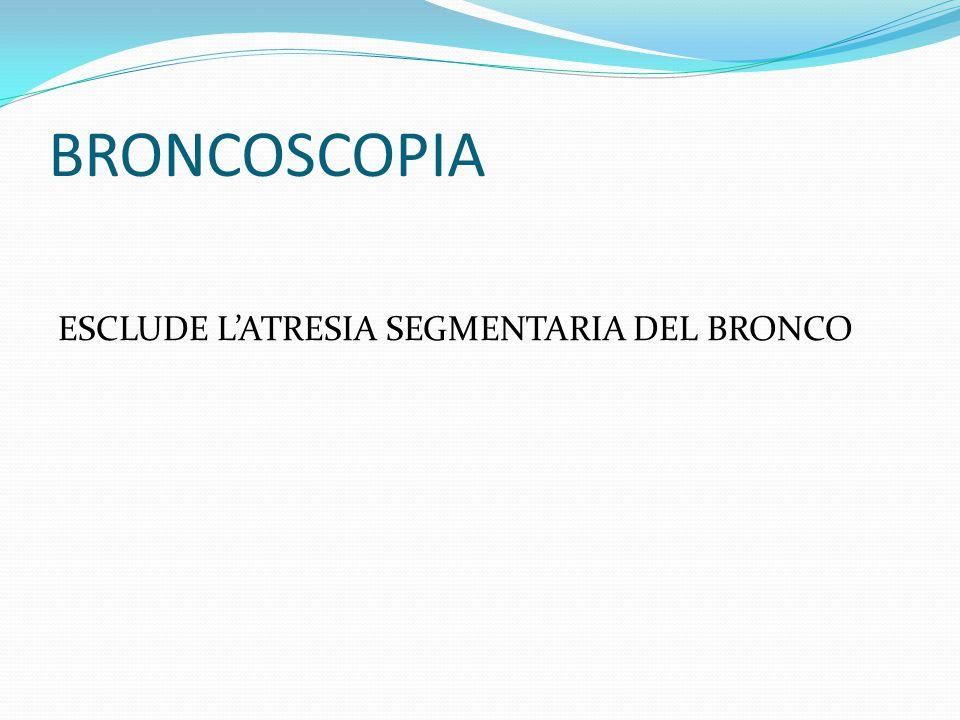 BRONCOSCOPIA ESCLUDE L'ATRESIA SEGMENTARIA DEL BRONCO