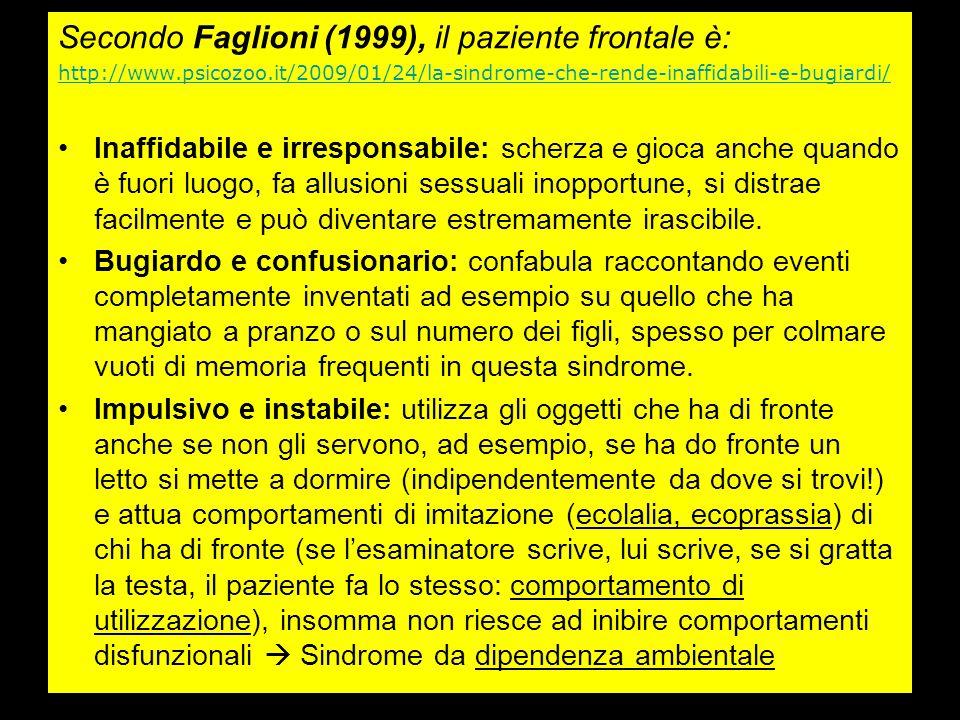 Secondo Faglioni (1999), il paziente frontale è: