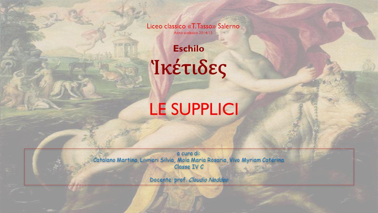 Ἱκέτιδες LE SUPPLICI Eschilo Liceo classico «T. Tasso» Salerno