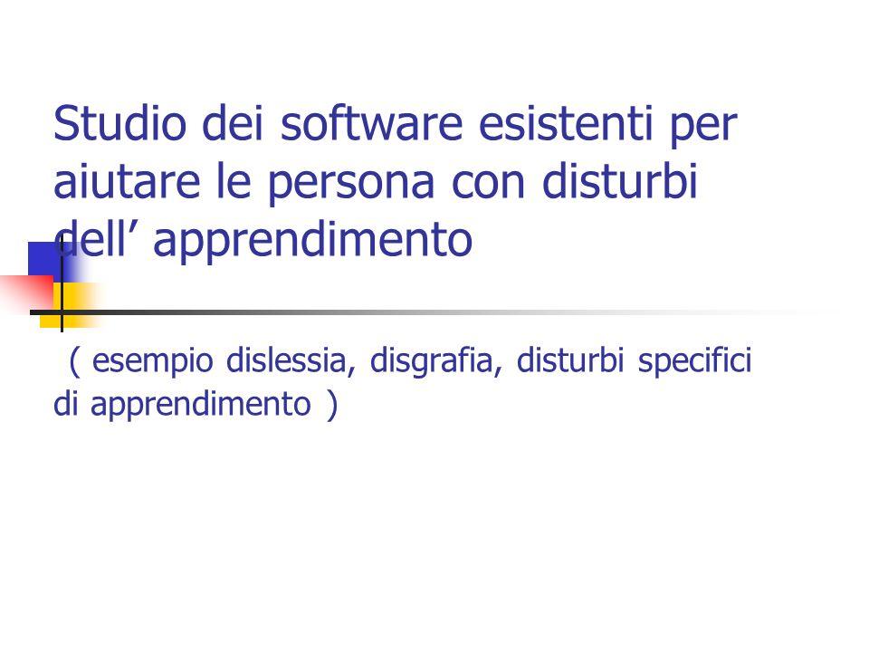 Studio dei software esistenti per aiutare le persona con disturbi dell' apprendimento ( esempio dislessia, disgrafia, disturbi specifici di apprendimento )