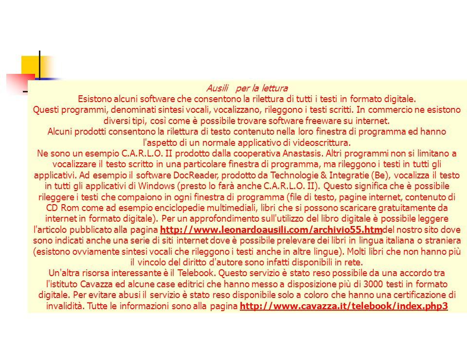 Ausili per la lettura Esistono alcuni software che consentono la rilettura di tutti i testi in formato digitale.