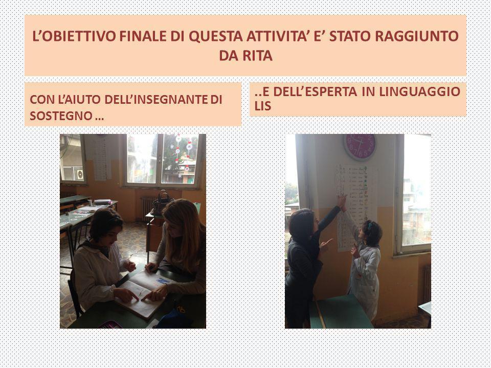 L'OBIETTIVO FINALE DI QUESTA ATTIVITA' E' STATO RAGGIUNTO DA RITA