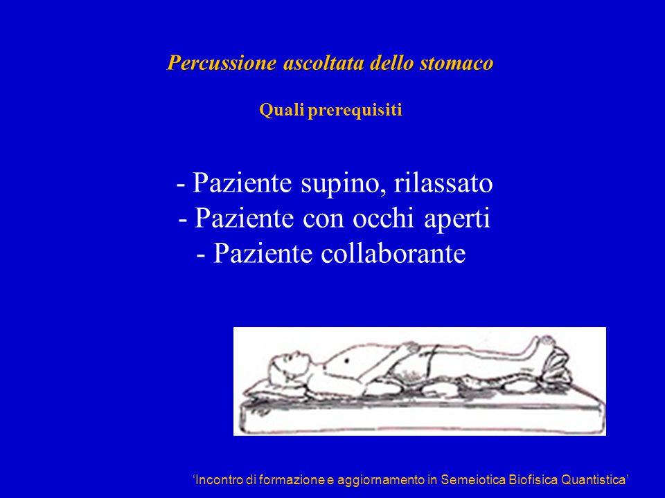 Percussione ascoltata dello stomaco Quali prerequisiti - Paziente supino, rilassato - Paziente con occhi aperti - Paziente collaborante
