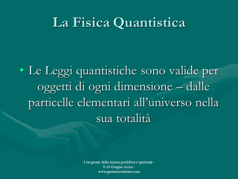 La Fisica Quantistica Le Leggi quantistiche sono valide per oggetti di ogni dimensione – dalle particelle elementari all'universo nella sua totalità.