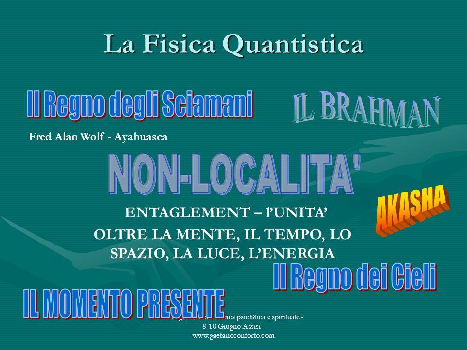La Fisica Quantistica NON-LOCALITA Il Regno degli Sciamani IL BRAHMAN