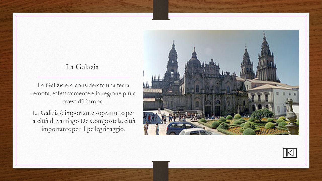 La Galazia. La Galizia era considerata una terra remota, effettivamente è la regione più a ovest d'Europa.