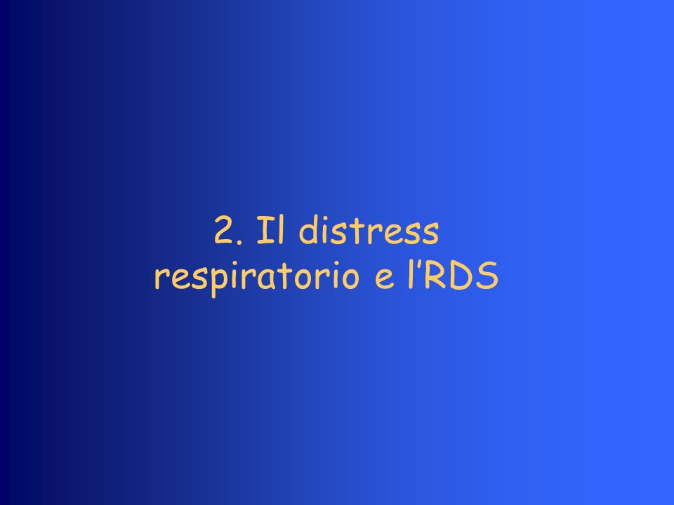 2. Il distress respiratorio e l'RDS