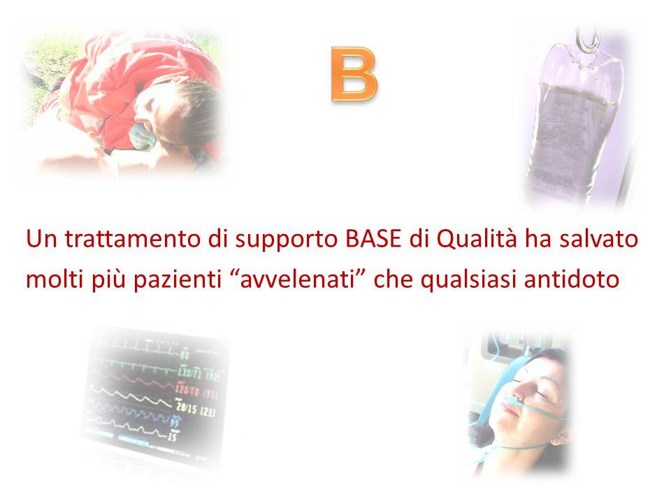 B Un trattamento di supporto BASE di Qualità ha salvato molti più pazienti avvelenati che qualsiasi antidoto
