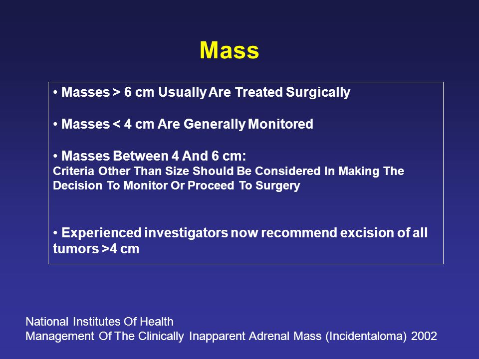 Mass • Masses > 6 cm Usually Are Treated Surgically