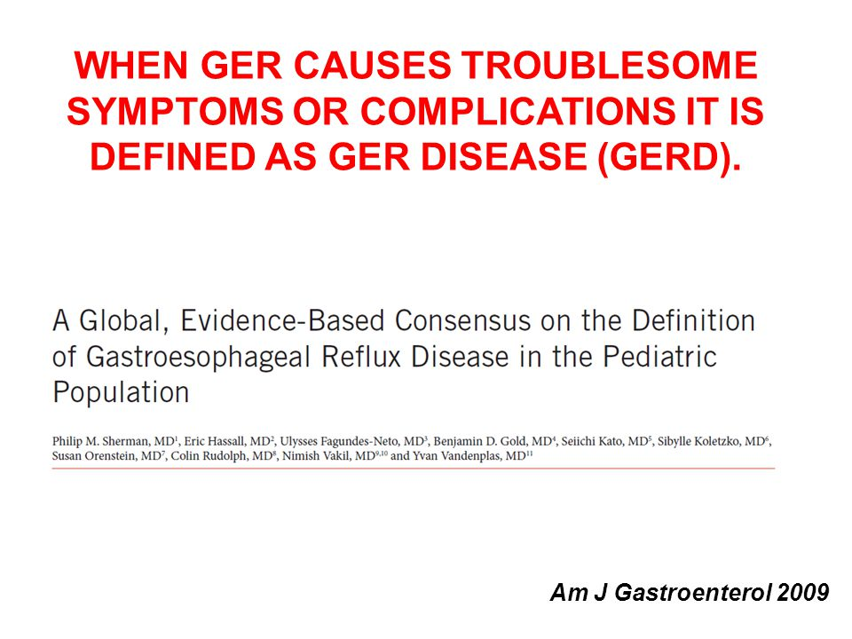 WHEN GER CAUSES TROUBLESOME SYMPTOMS OR COMPLICATIONS IT IS DEFINED AS GER DISEASE (GERD).