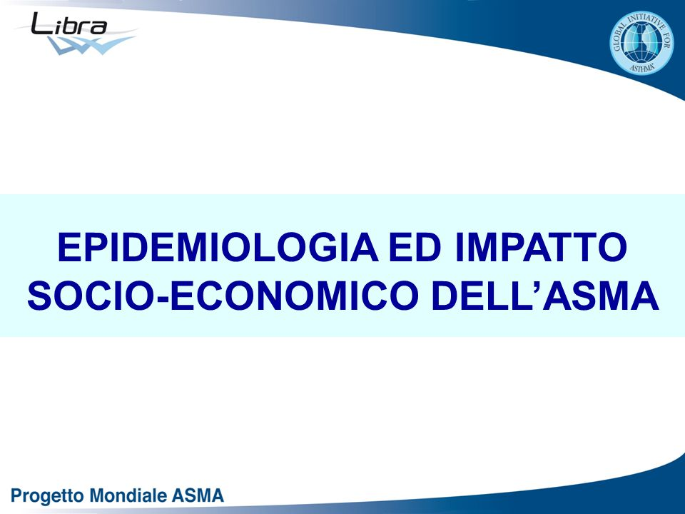 EPIDEMIOLOGIA ED IMPATTO SOCIO-ECONOMICO DELL'ASMA