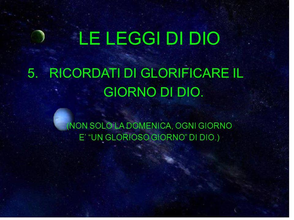 LE LEGGI DI DIO 5. RICORDATI DI GLORIFICARE IL GIORNO DI DIO.