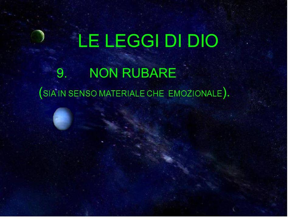 LE LEGGI DI DIO 9. NON RUBARE (SIA IN SENSO MATERIALE CHE EMOZIONALE).
