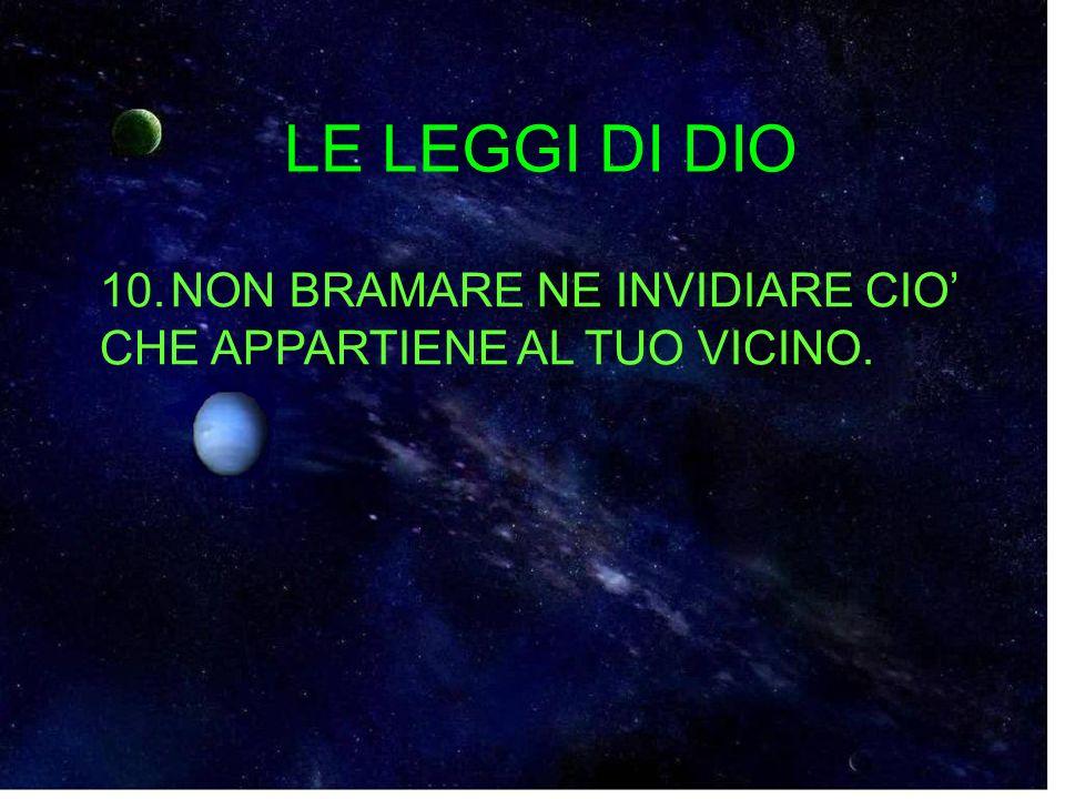 LE LEGGI DI DIO 10. NON BRAMARE NE INVIDIARE CIO' CHE APPARTIENE AL TUO VICINO.