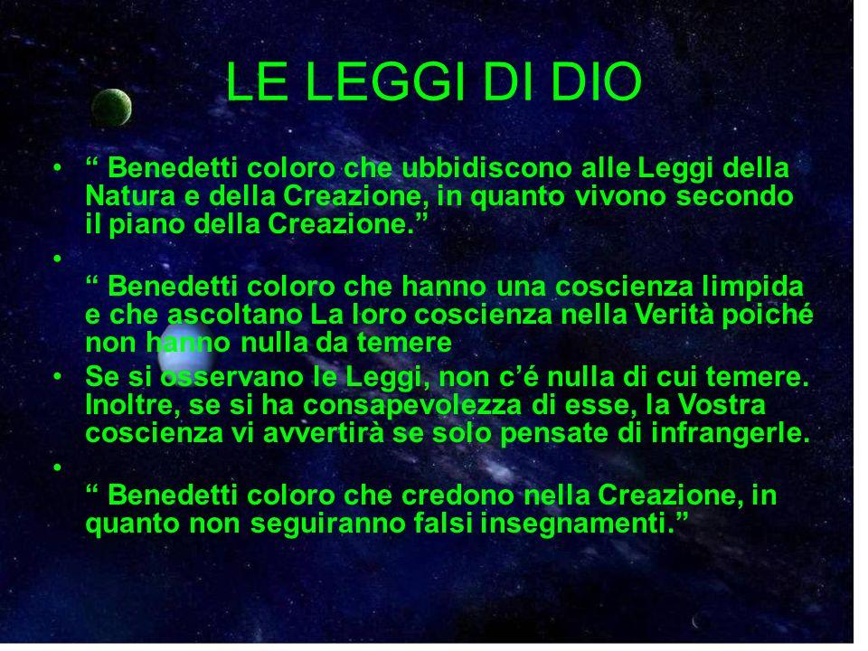 LE LEGGI DI DIO Benedetti coloro che ubbidiscono alle Leggi della Natura e della Creazione, in quanto vivono secondo il piano della Creazione.