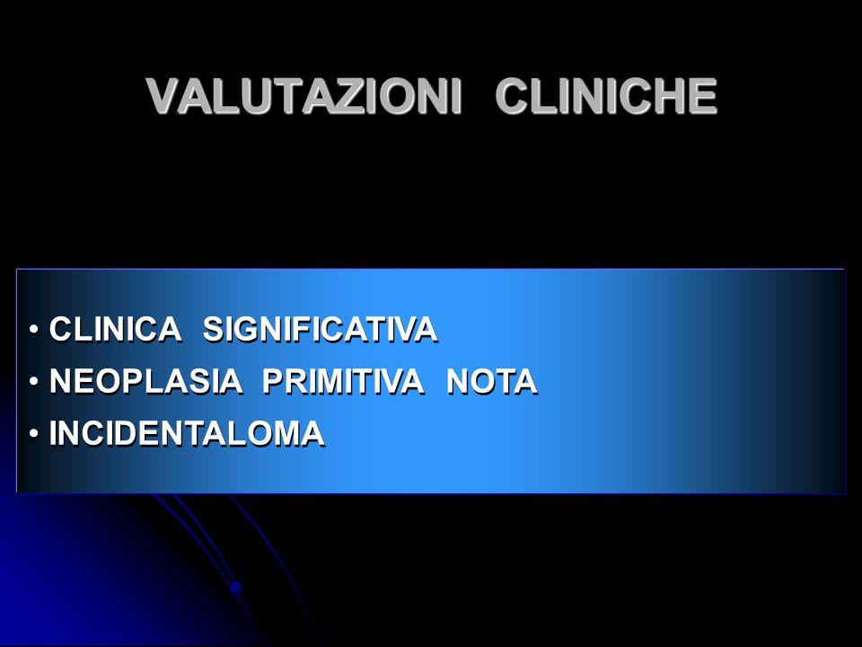VALUTAZIONI CLINICHE CLINICA SIGNIFICATIVA NEOPLASIA PRIMITIVA NOTA