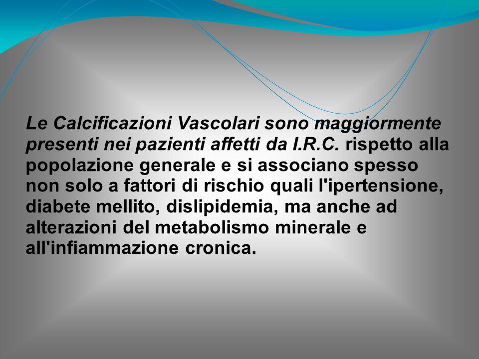 Le Calcificazioni Vascolari sono maggiormente presenti nei pazienti affetti da I.R.C.