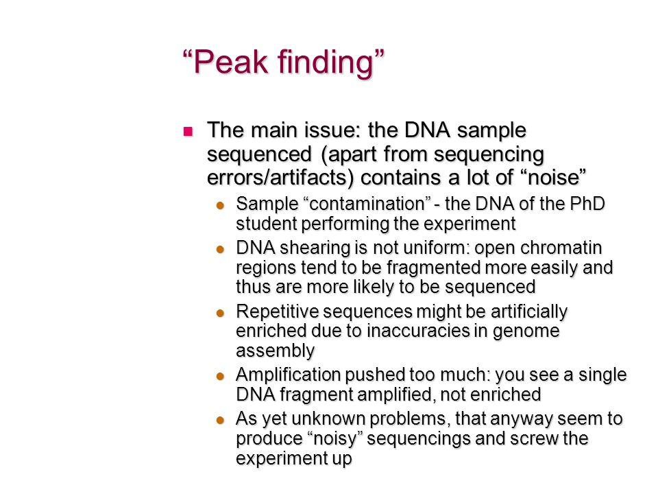 Peak finding The main issue: the DNA sample sequenced (apart from sequencing errors/artifacts) contains a lot of noise