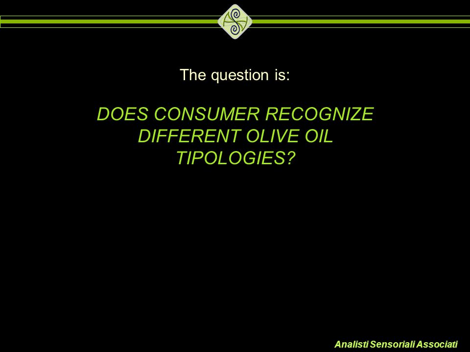 DOES CONSUMER RECOGNIZE DIFFERENT OLIVE OIL TIPOLOGIES