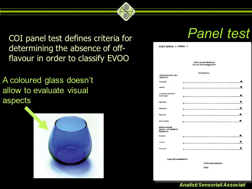 Panel test COI panel test defines criteria for determining the absence of off-flavour in order to classify EVOO.