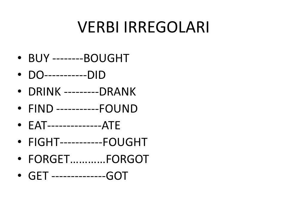 VERBI IRREGOLARI BUY --------BOUGHT DO-----------DID