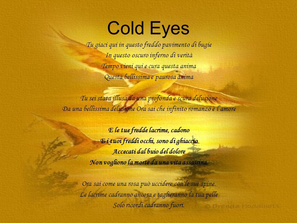Cold Eyes Tu giaci qui in questo freddo pavimento di bugie